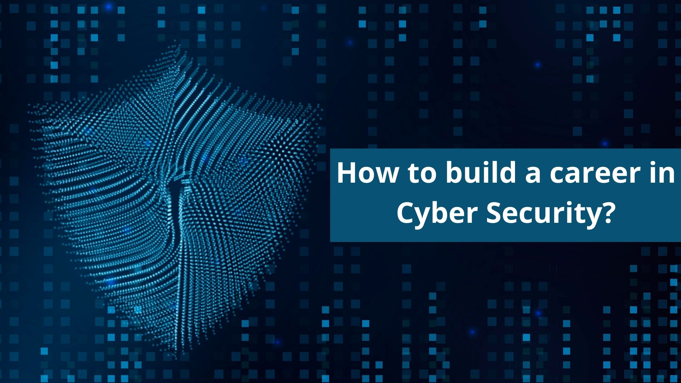 img-how-to-build-a-career-in-cyber-security.jpg